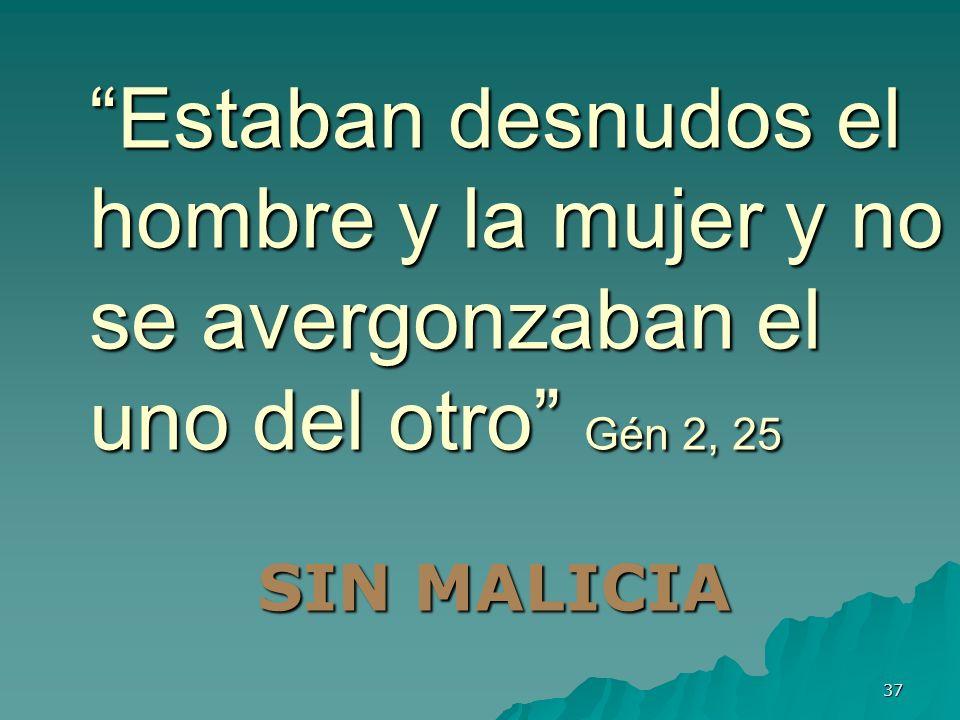 37 Estaban desnudos el hombre y la mujer y no se avergonzaban el uno del otro Gén 2, 25 SIN MALICIA