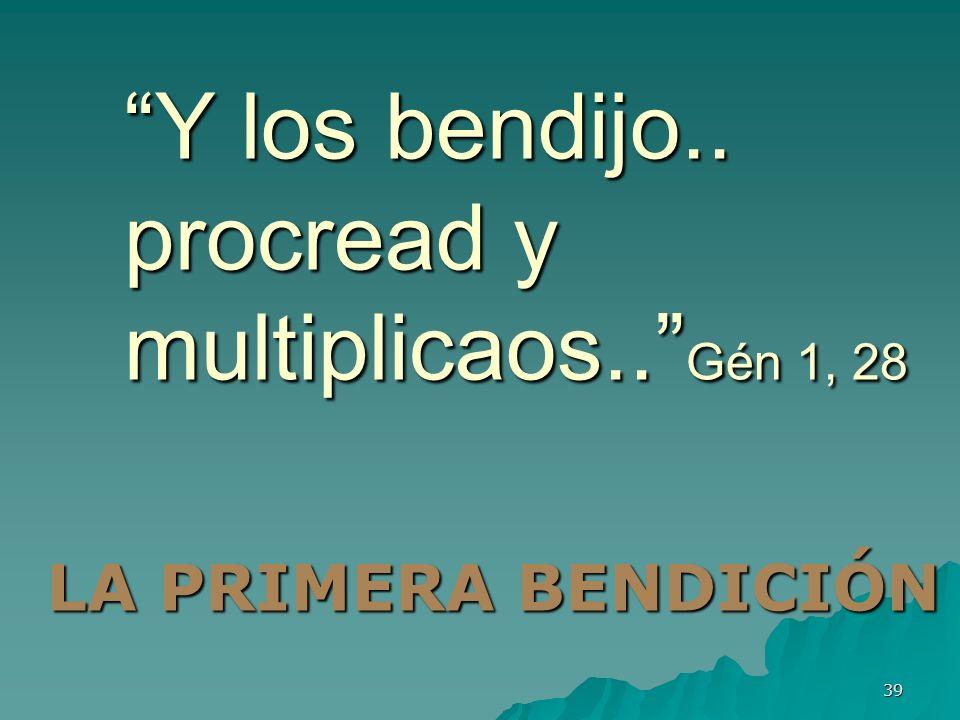 39 Y los bendijo.. procread y multiplicaos.. Gén 1, 28 LA PRIMERA BENDICIÓN