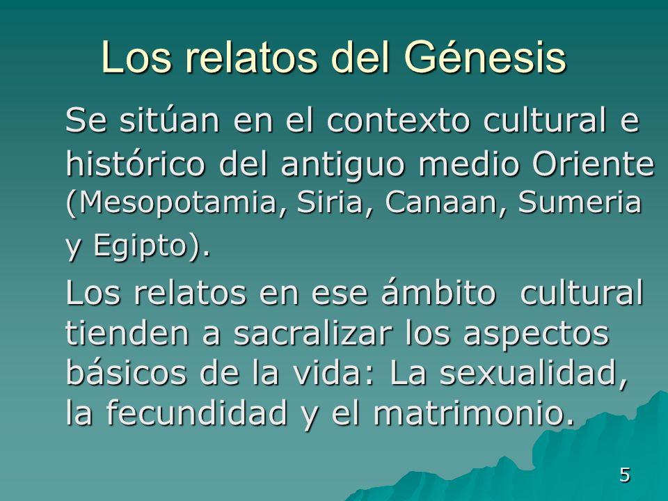 5 Los relatos del Génesis Se sitúan en el contexto cultural e histórico del antiguo medio Oriente (Mesopotamia, Siria, Canaan, Sumeria y Egipto). Se s