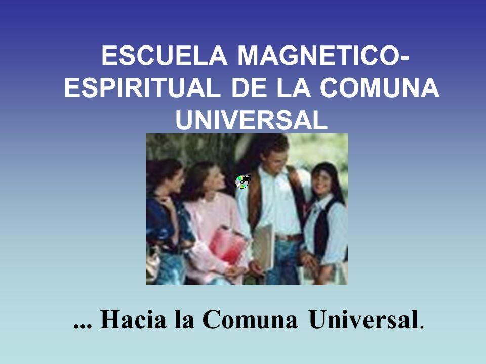 ESCUELA MAGNETICO- ESPIRITUAL DE LA COMUNA UNIVERSAL... Hacia la Comuna Universal.