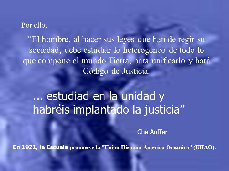 ... estudiad en la unidad y habréis implantado la justicia Che Auffer El hombre, al hacer sus leyes que han de regir su sociedad, debe estudiar lo het