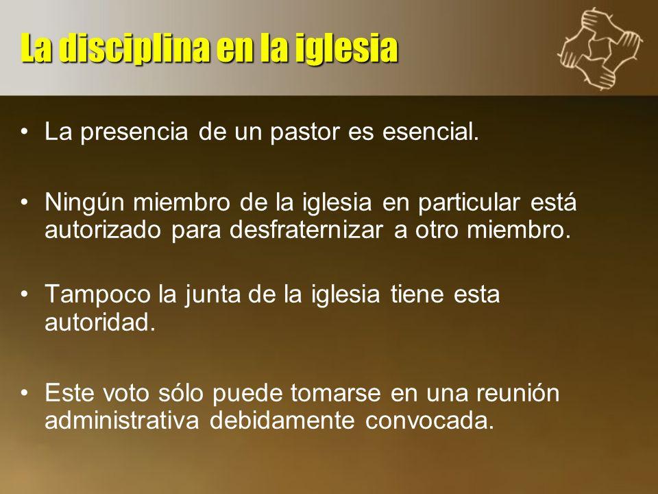 La presencia de un pastor es esencial. Ningún miembro de la iglesia en particular está autorizado para desfraternizar a otro miembro. Tampoco la junta