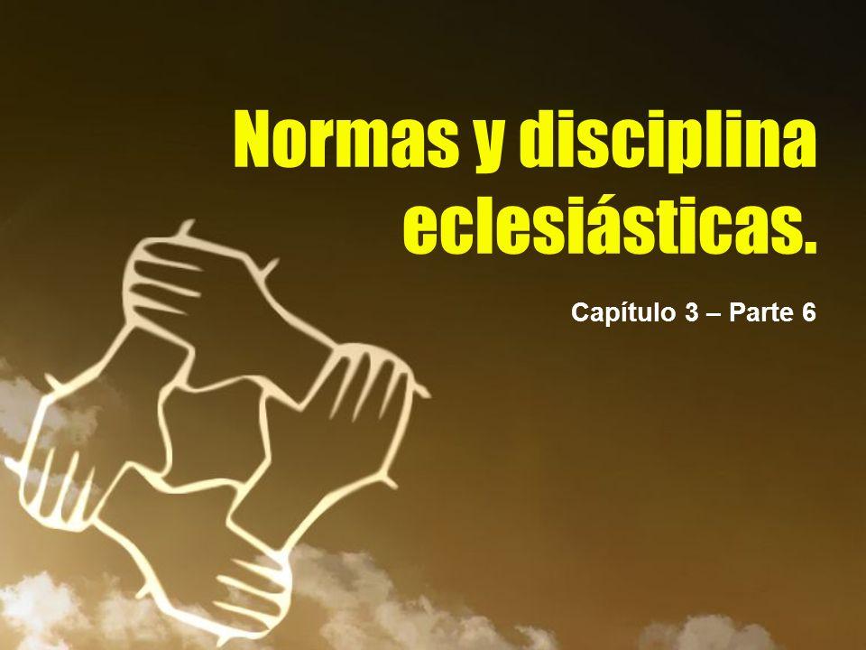 Normas y disciplina eclesiásticas. Capítulo 3 – Parte 6
