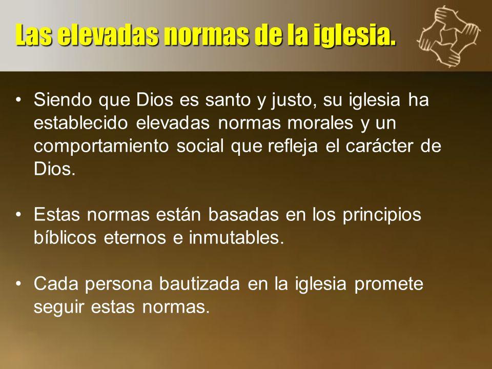 Siendo que Dios es santo y justo, su iglesia ha establecido elevadas normas morales y un comportamiento social que refleja el carácter de Dios. Estas