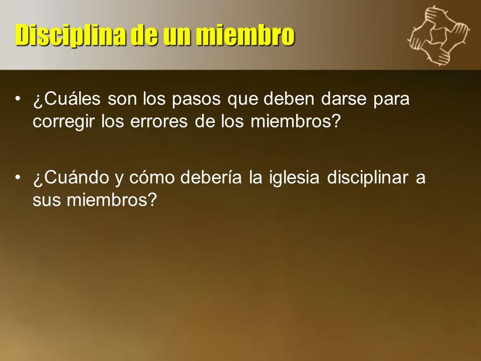 ¿Cuáles son los pasos que deben darse para corregir los errores de los miembros? ¿Cuándo y cómo debería la iglesia disciplinar a sus miembros? Discipl