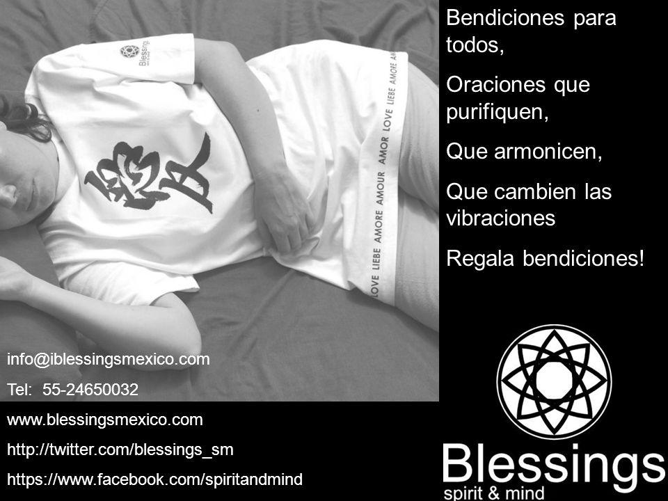 Bendiciones para todos, Oraciones que purifiquen, Que armonicen, Que cambien las vibraciones Regala bendiciones! info@iblessingsmexico.com Tel: 55-246