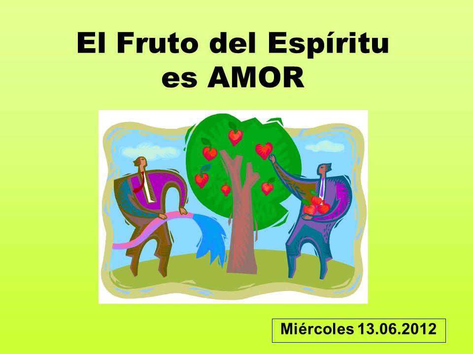 El Fruto del Espíritu es AMOR Miércoles 13.06.2012