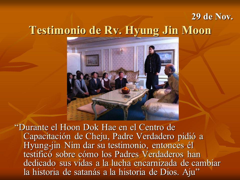 29 de Nov. Testimonio de Rv. Hyung Jin Moon 29 de Nov. Testimonio de Rv. Hyung Jin Moon Durante el Hoon Dok Hae en el Centro de Capacitación de Cheju,