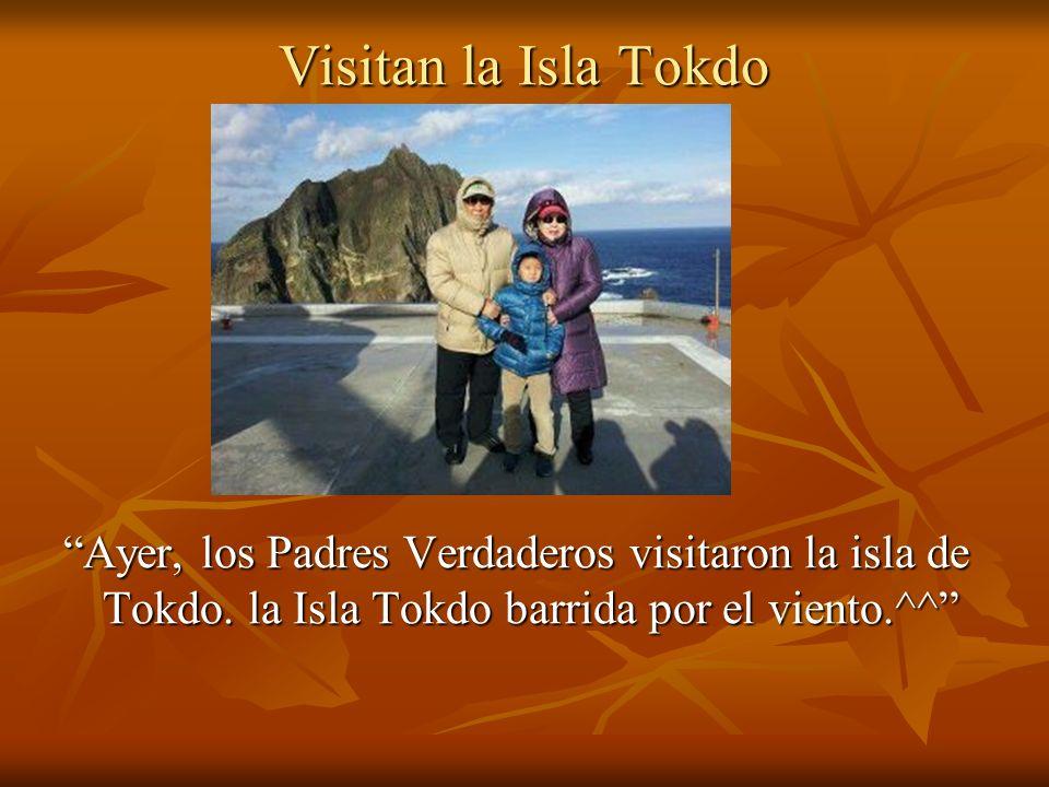 Visitan la Isla Tokdo Ayer, los Padres Verdaderos visitaron la isla de Tokdo. la Isla Tokdo barrida por el viento.^^