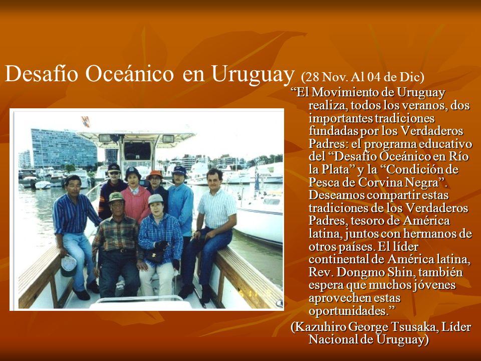 El Movimiento de Uruguay realiza, todos los veranos, dos importantes tradiciones fundadas por los Verdaderos Padres: el programa educativo del Desafío Oceánico en Río la Plata y la Condición de Pesca de Corvina Negra.