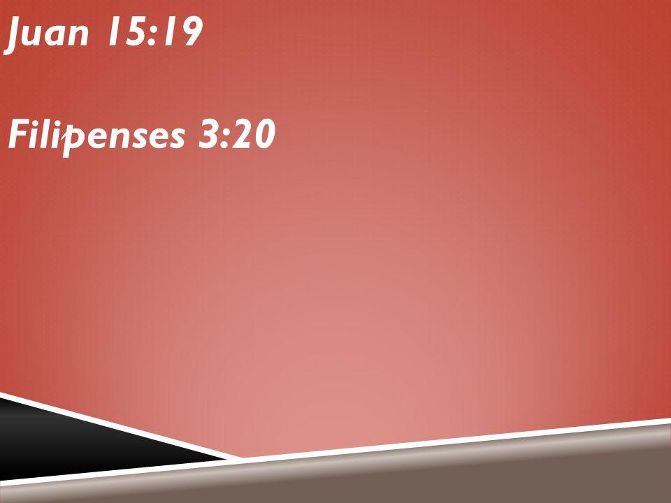 Juan 15:19 Filipenses 3:20