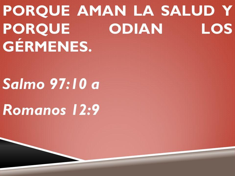 PORQUE AMAN LA SALUD Y PORQUE ODIAN LOS GÉRMENES. Salmo 97:10 a Romanos 12:9