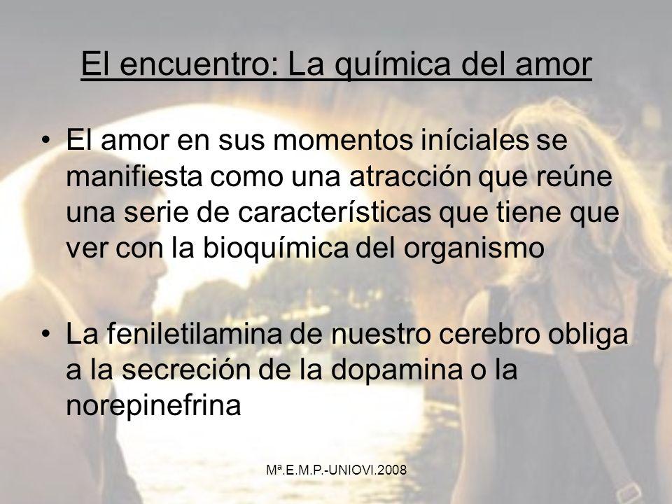 El encuentro: La química del amor El amor en sus momentos iníciales se manifiesta como una atracción que reúne una serie de características que tiene