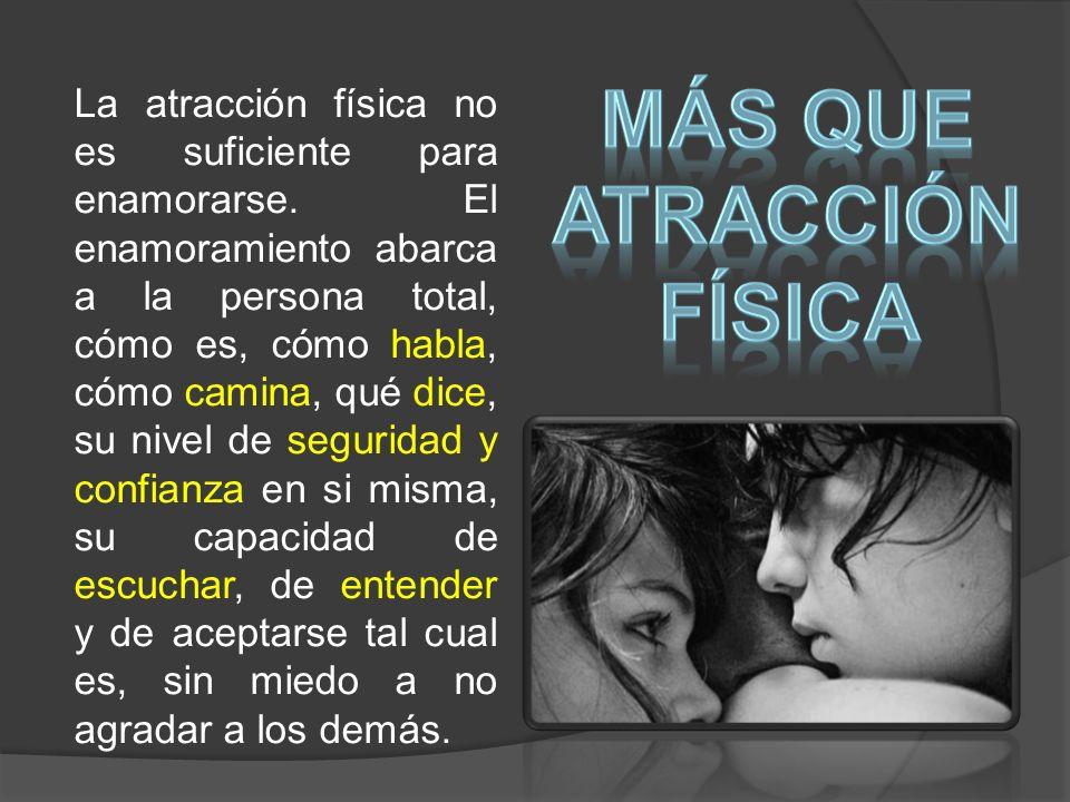 La atracción física no es suficiente para enamorarse.