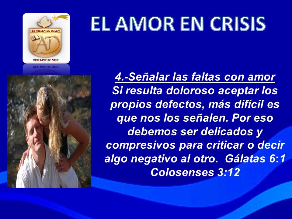 4.-Señalar las faltas con amor Si resulta doloroso aceptar los propios defectos, más difícil es que nos los señalen. Por eso debemos ser delicados y c