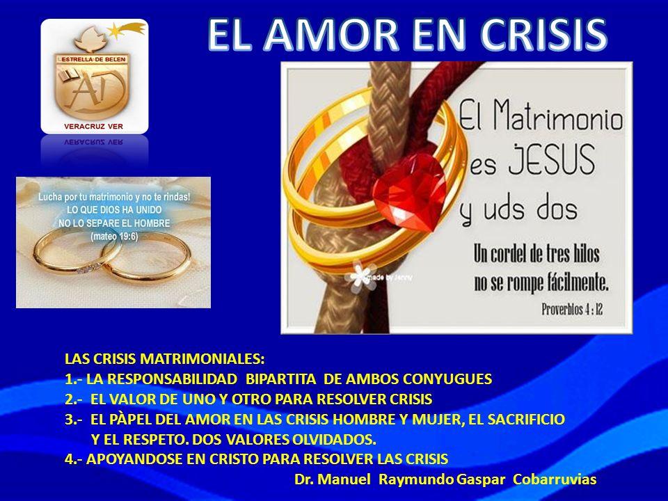LAS CRISIS MATRIMONIALES: 1.- LA RESPONSABILIDAD BIPARTITA DE AMBOS CONYUGUES 2.- EL VALOR DE UNO Y OTRO PARA RESOLVER CRISIS 3.- EL PÀPEL DEL AMOR EN