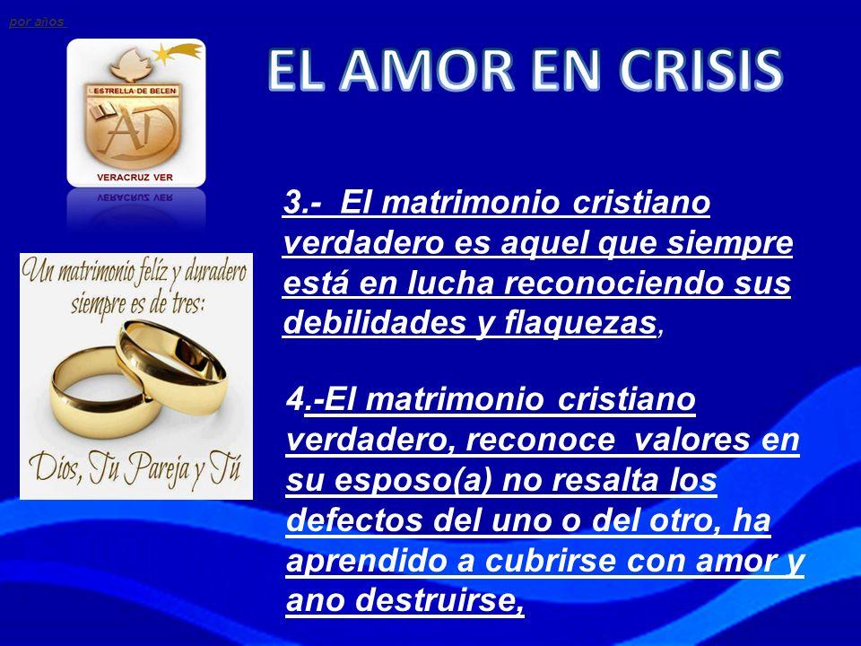 por a ñ os 3.- El matrimonio cristiano verdadero es aquel que siempre está en lucha reconociendo sus debilidades y flaquezas, 4.-El matrimonio cristia