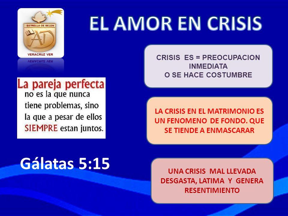 CRISIS ES = PREOCUPACION INMEDIATA O SE HACE COSTUMBRE LA CRISIS EN EL MATRIMONIO ES UN FENOMENO DE FONDO. QUE SE TIENDE A ENMASCARAR UNA CRISIS MAL L