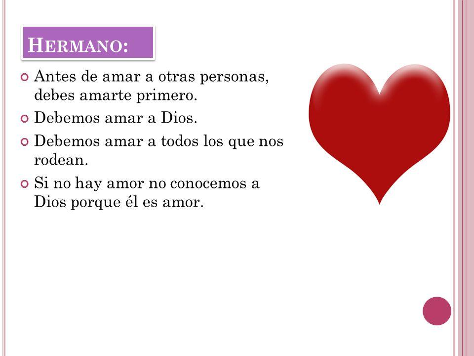 H ERMANO : Antes de amar a otras personas, debes amarte primero.