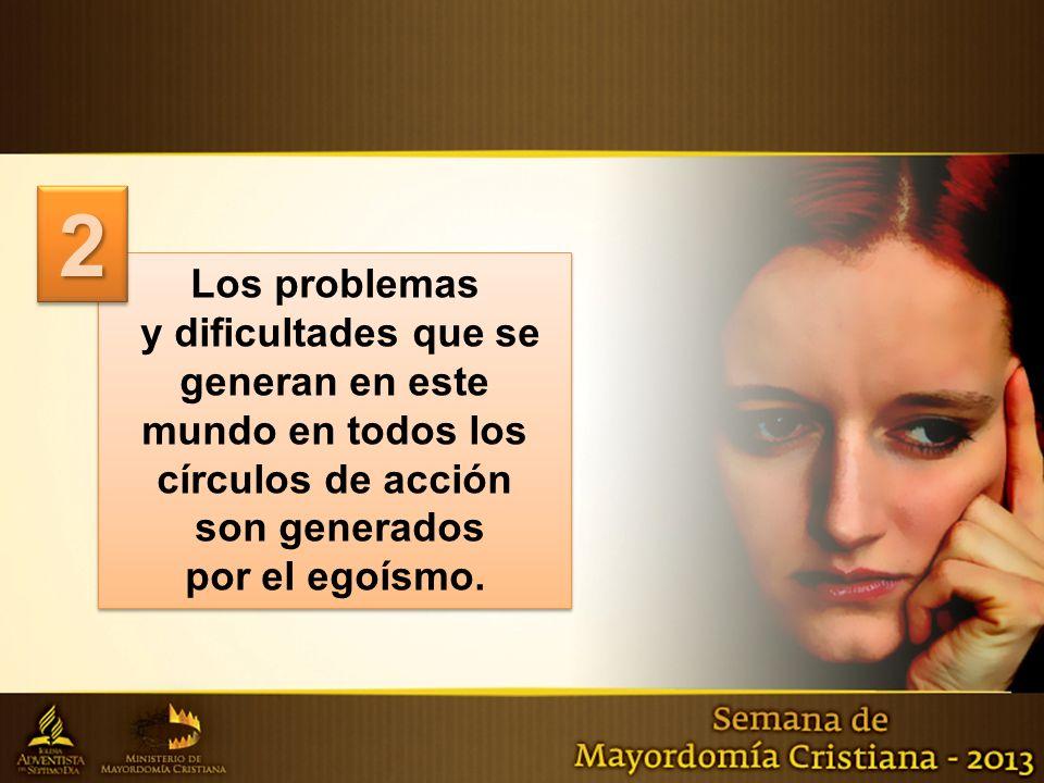 Los problemas y dificultades que se generan en este mundo en todos los círculos de acción son generados por el egoísmo. Los problemas y dificultades q