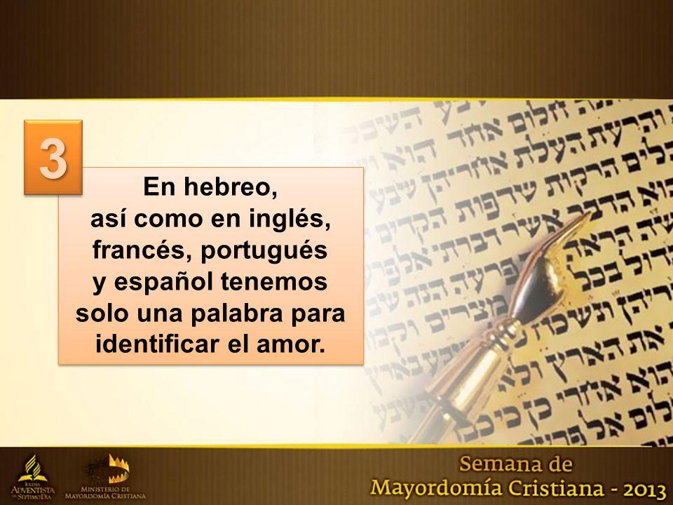 En hebreo, así como en inglés, francés, portugués y español tenemos solo una palabra para identificar el amor. En hebreo, así como en inglés, francés,