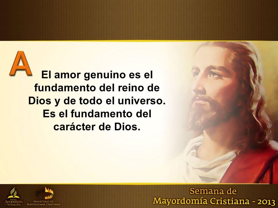 El amor genuino es el fundamento del reino de Dios y de todo el universo. Es el fundamento del carácter de Dios.