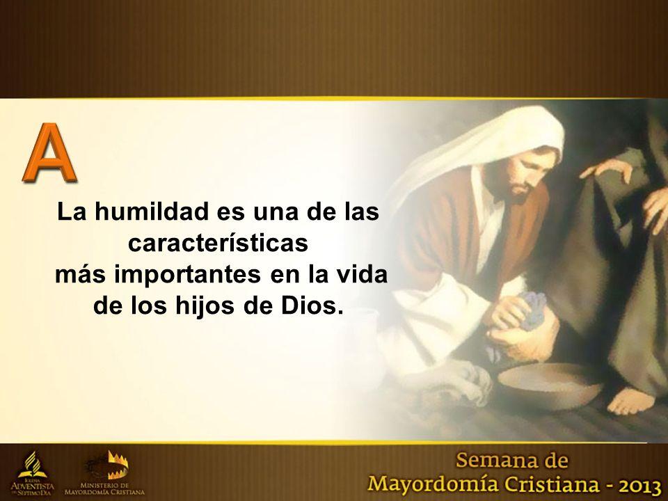 La humildad es una de las características más importantes en la vida de los hijos de Dios.