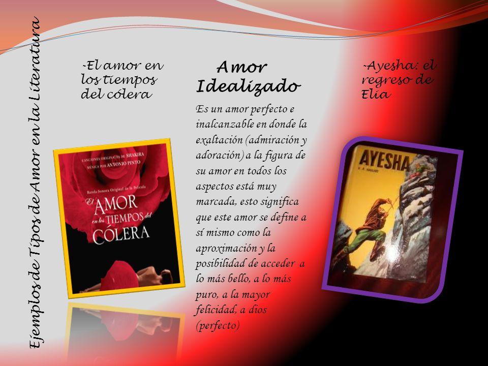 Ejemplos de Tipos de Amor en la Literatura Es un amor perfecto e inalcanzable en donde la exaltación (admiración y adoración) a la figura de su amor e