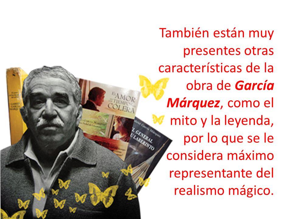 También están muy presentes otras características de la obra de García Márquez, como el mito y la leyenda, por lo que se le considera máximo represent
