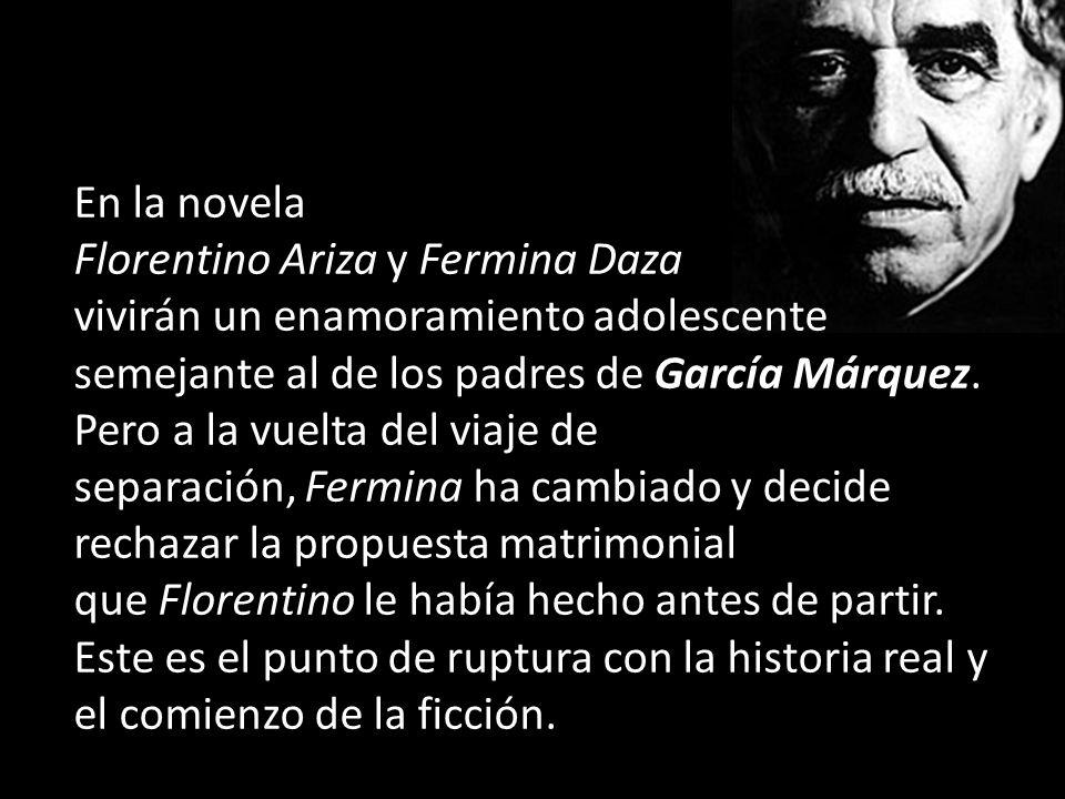En la novela Florentino Ariza y Fermina Daza vivirán un enamoramiento adolescente semejante al de los padres de García Márquez. Pero a la vuelta del v