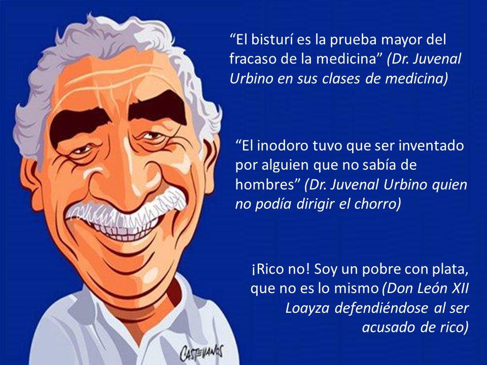El bisturí es la prueba mayor del fracaso de la medicina (Dr. Juvenal Urbino en sus clases de medicina) El inodoro tuvo que ser inventado por alguien