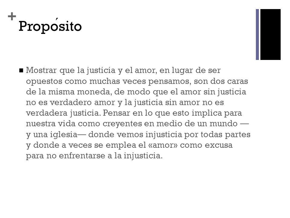 + Proposito Mostrar que la justicia y el amor, en lugar de ser opuestos como muchas veces pensamos, son dos caras de la misma moneda, de modo que el a