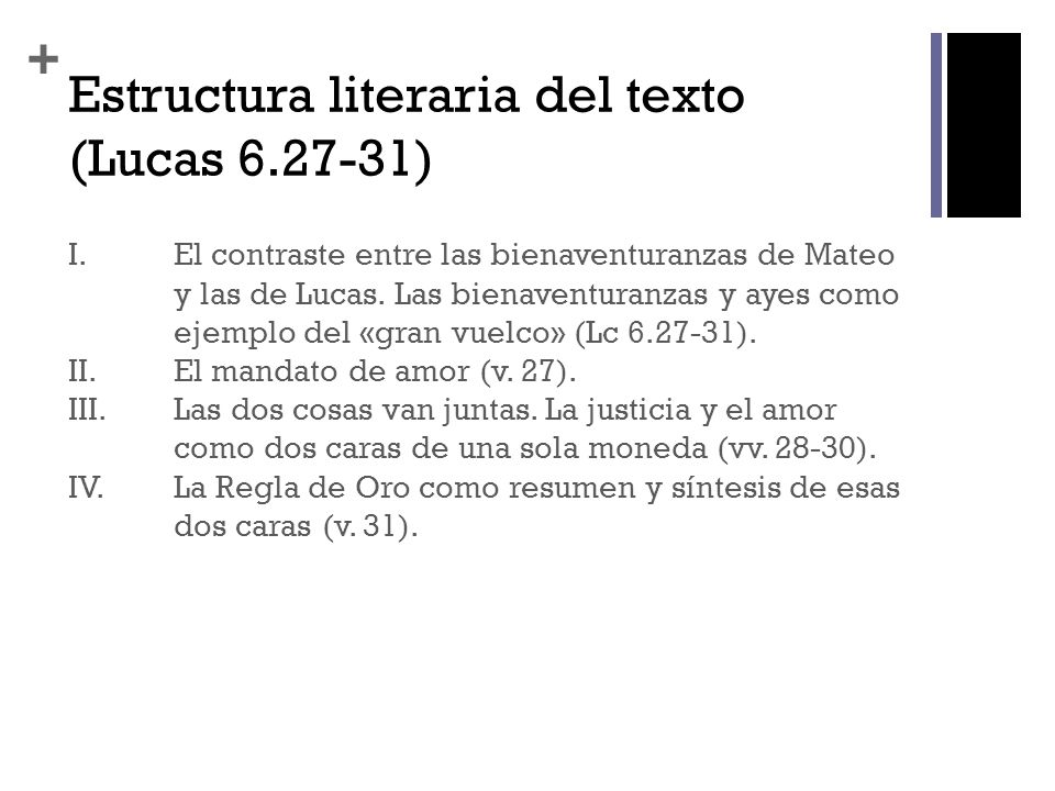 + Estructura literaria del texto (Lucas 6.27-31) I. El contraste entre las bienaventuranzas de Mateo y las de Lucas. Las bienaventuranzas y ayes como