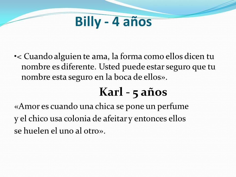 Billy - 4 años < Cuando alguien te ama, la forma como ellos dicen tu nombre es diferente. Usted puede estar seguro que tu nombre esta seguro en la boc