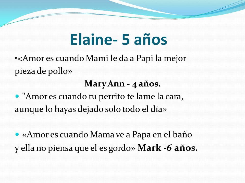 Elaine- 5 años <Amor es cuando Mami le da a Papi la mejor pieza de pollo» Mary Ann - 4 años.