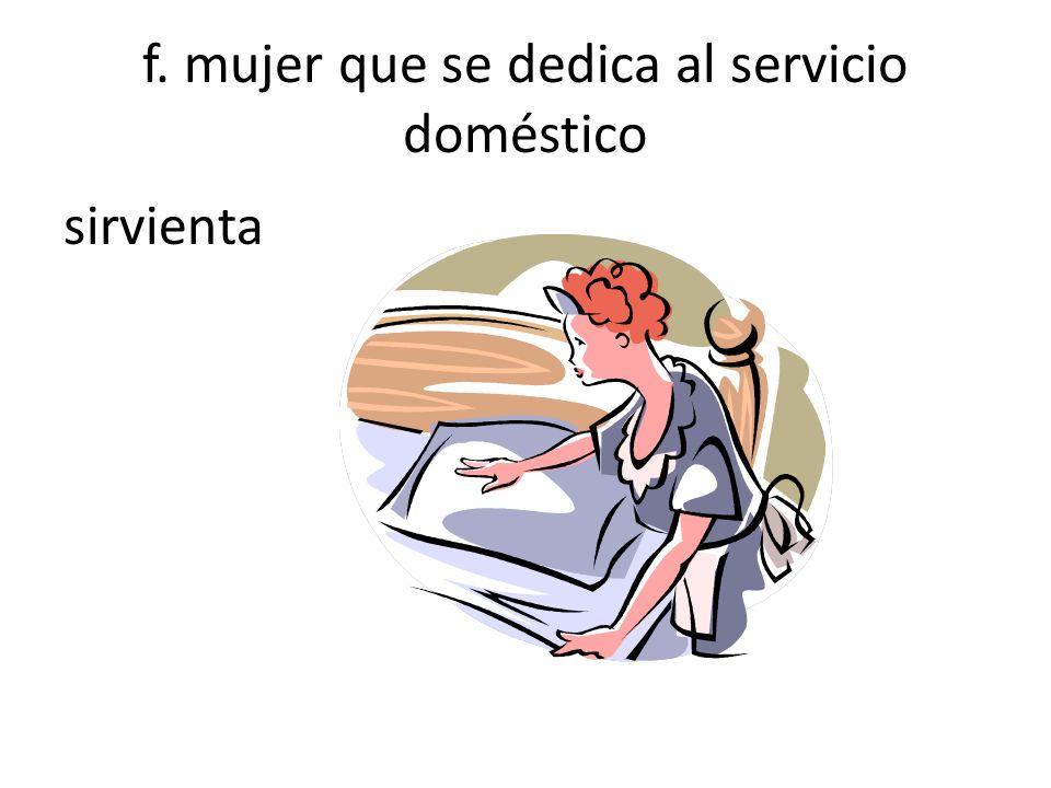 f. mujer que se dedica al servicio doméstico sirvienta
