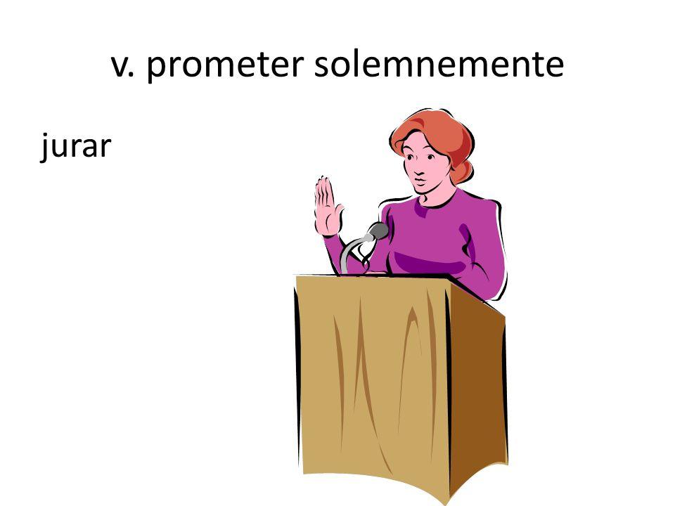 v. prometer solemnemente jurar