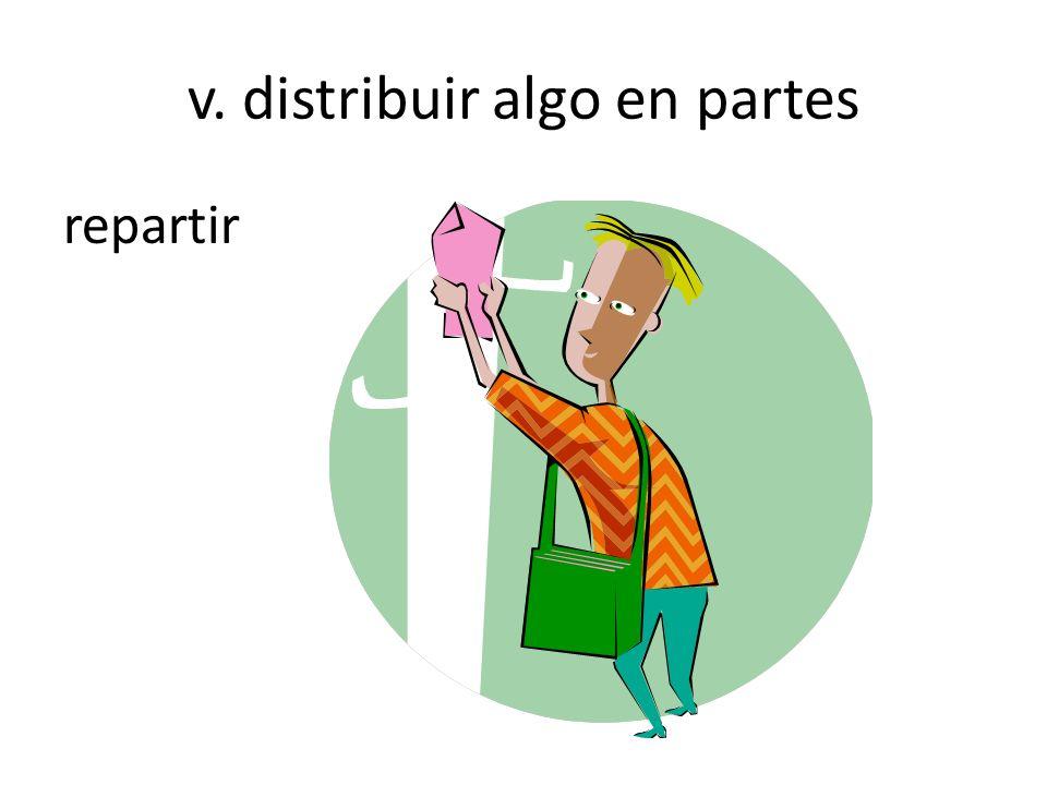 v. distribuir algo en partes repartir