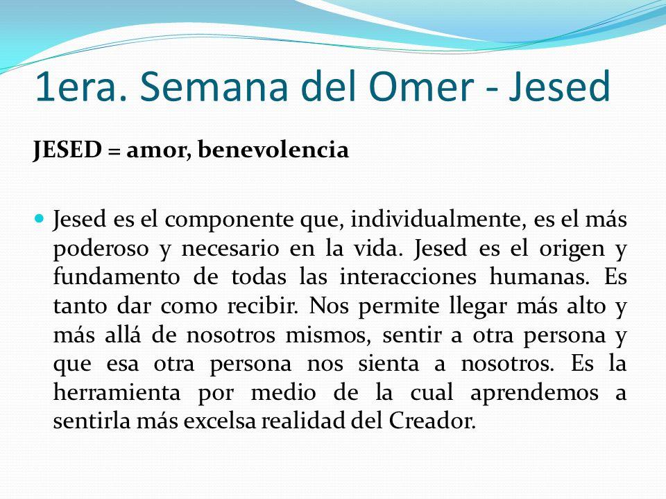 JESED = amor, benevolencia Jesed es el componente que, individualmente, es el más poderoso y necesario en la vida. Jesed es el origen y fundamento de