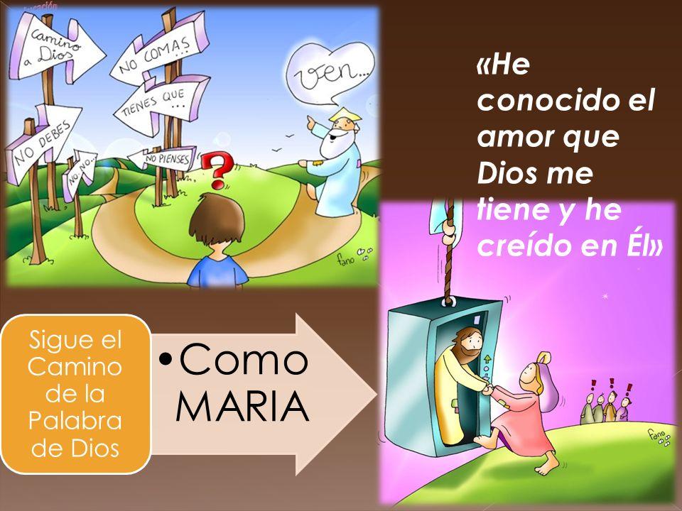 Como MARIA Sigue el Camino de la Palabra de Dios «He conocido el amor que Dios me tiene y he creído en Él»