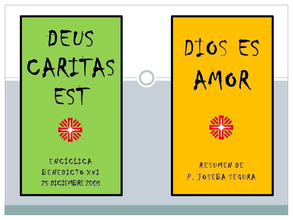 DIOS ES AMOR RESUMEN DE P. JOSEBA SEGURA DEUS CARITAS EST ENCÍCLICA BENEDICTO XVI 25 DICIEMBRE 2005
