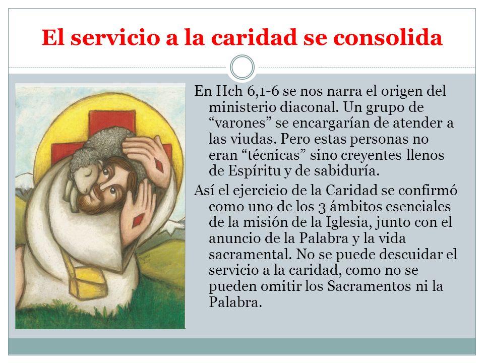 El servicio a la caridad se consolida En Hch 6,1-6 se nos narra el origen del ministerio diaconal. Un grupo de varones se encargarían de atender a las