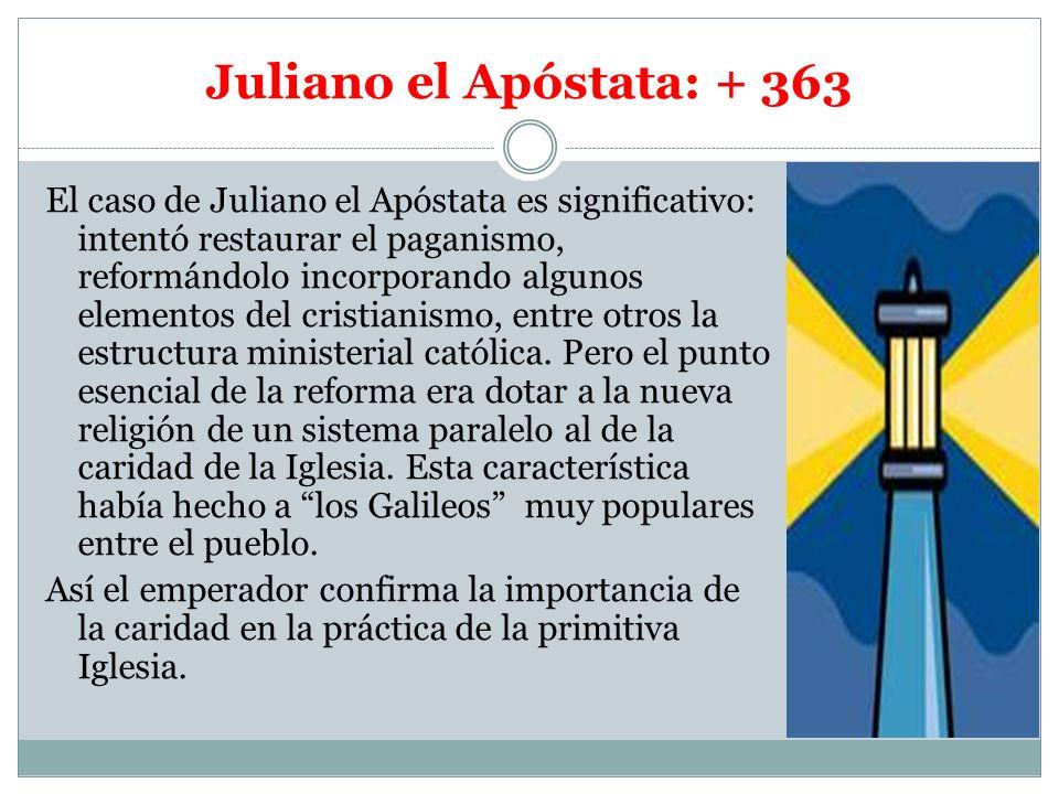 Juliano el Apóstata: + 363 El caso de Juliano el Apóstata es significativo: intentó restaurar el paganismo, reformándolo incorporando algunos elemento