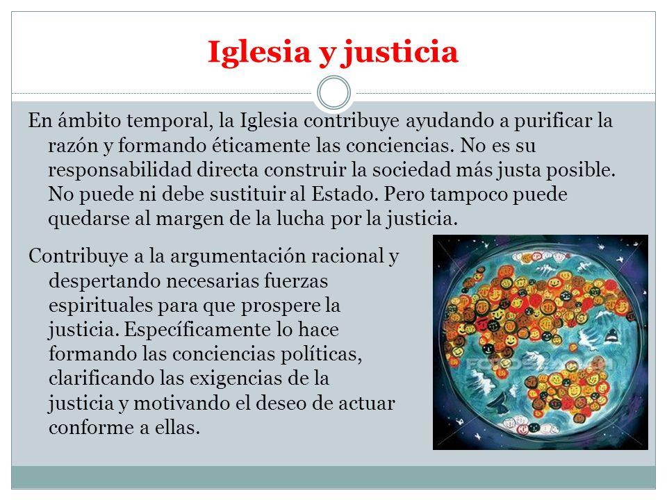 Iglesia y justicia Contribuye a la argumentación racional y despertando necesarias fuerzas espirituales para que prospere la justicia. Específicamente