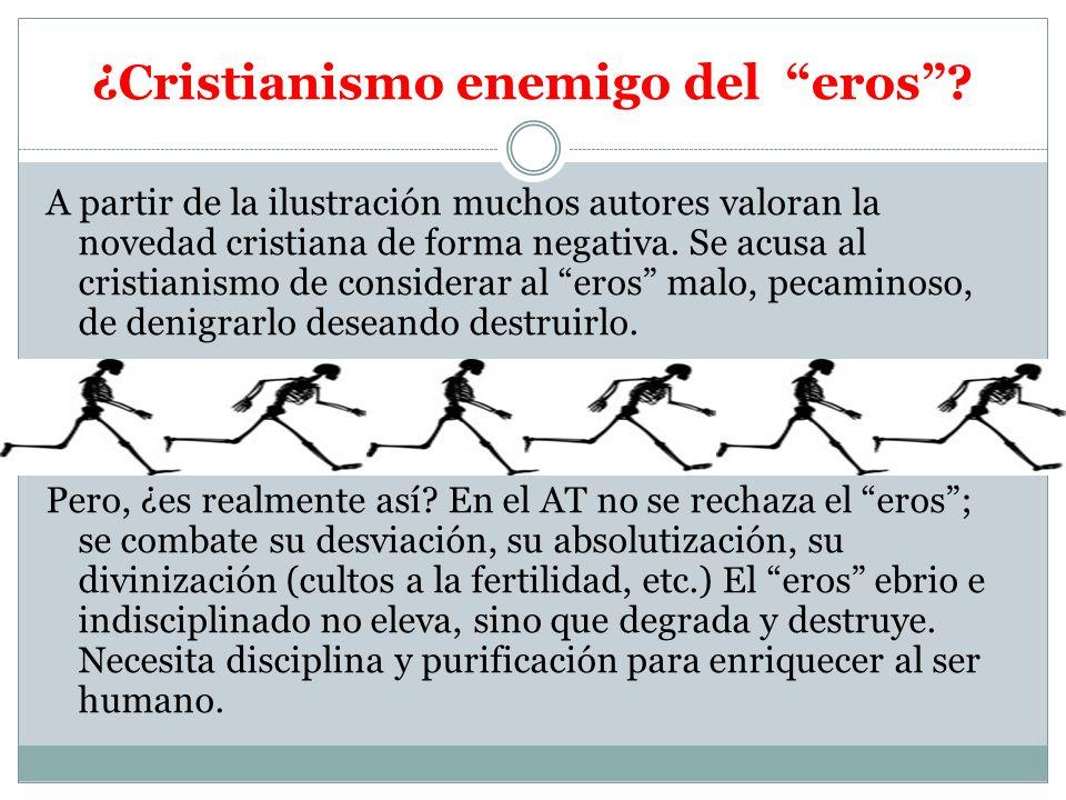 ¿Cristianismo enemigo del eros? A partir de la ilustración muchos autores valoran la novedad cristiana de forma negativa. Se acusa al cristianismo de
