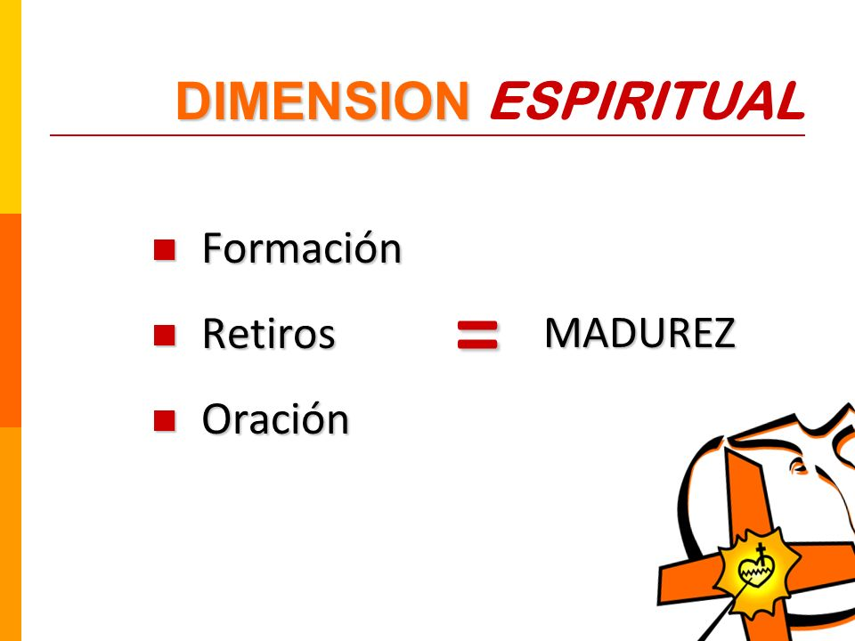 Formación Formación Retiros Retiros Oración Oración DIMENSION DIMENSION ESPIRITUAL = MADUREZ