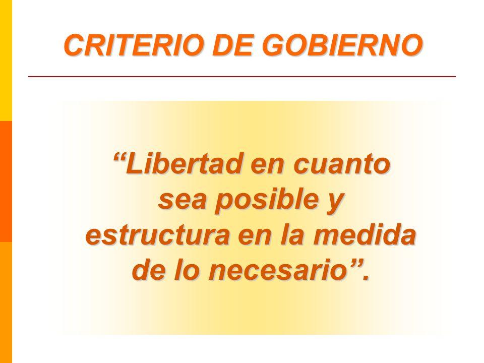 Libertad en cuanto sea posible y estructura en la medida de lo necesario. CRITERIO DE GOBIERNO
