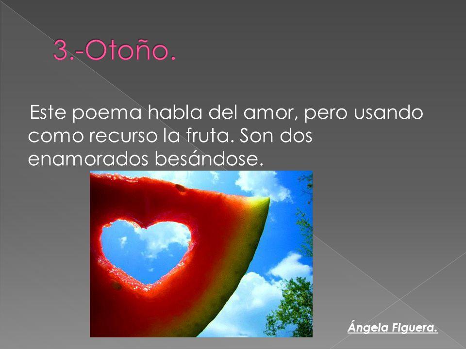 Este poema habla del amor, pero usando como recurso la fruta. Son dos enamorados besándose. Ángela Figuera.