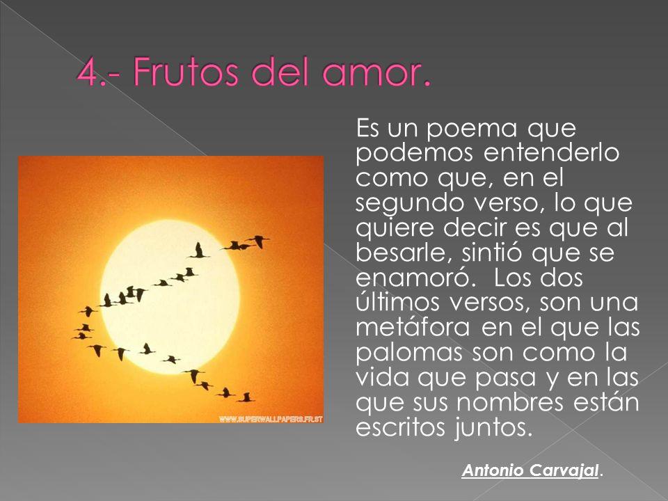 Es un poema que podemos entenderlo como que, en el segundo verso, lo que quiere decir es que al besarle, sintió que se enamoró. Los dos últimos versos