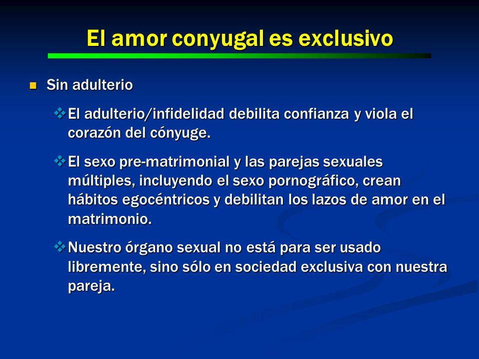 El amor conyugal es exclusivo Sin adulterio Sin adulterio El adulterio/infidelidad debilita confianza y viola el corazón del cónyuge. El adulterio/inf
